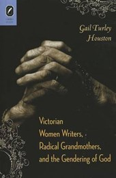 Victorian Women Writers, Radical Grandmothers, and the Gendering of God