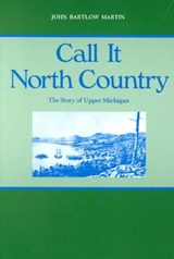 Call It North Country | John Bartlow Martin |