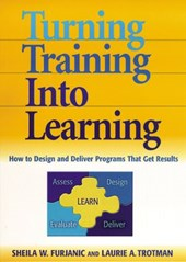 Turning Training into Learning | Sheila W. Furjanic ; Laurie A. Trotman |