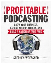 Profitable Podcasting | Stephen Woessner |
