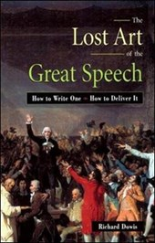 The Lost Art of the Great Speech | Richard Dowis |