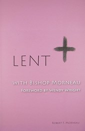 Lent with Bishop Morneau | Robert F. Morneau |