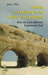Visions and Healing in the Acts of the Apostles | John J. Pilch |