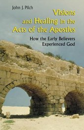 Visions and Healing in the Acts of the Apostles