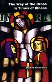 The Way of the Cross in Times of Illness | Elizabeth Thecla Mauro |
