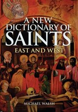A New Dictionary of Saints | Michael Walsh |