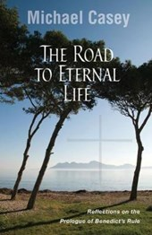 The Road to Eternal Life | Michael Casey |