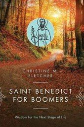 Saint Benedict for Boomers | Christine M. Fletcher |