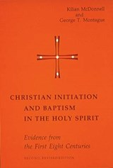 Christian Initiation and Baptism in the Holy Spirit | Kilian McDonnell |