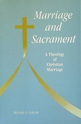 Marriage and Sacrament | Michael G. Lawler |