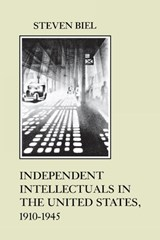 Independent Intellectuals in the United States, 1910-1945 | Steven Biel |