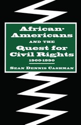 African-Americans and the Quest for Civil Rights, 1900-1990 | Sean Dennis Cashman |