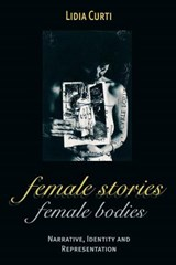 Female Stories, Female Bodies | Lidia Curti |