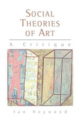 Social Theories of Art | Ian Heywood |