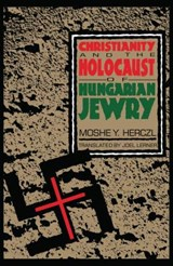 Christianity and the Holocaust of Hungarian Jewry | Moshe Y. Herczl |