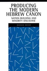 Producing the Modern Hebrew Canon | Hannan Hever |