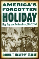 America's Forgotten Holiday | Donna T. Haverty-Stacke |