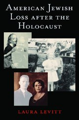 American Jewish Loss After the Holocaust | Laura Levitt |