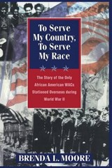 To Serve My Country, to Serve My Race | Brenda L. Moore |