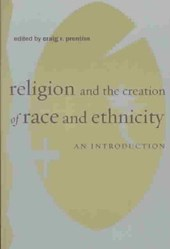 Religion, and the Creation of Race and Ethnicity
