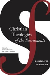 Christian Theologies of the Sacraments | Justin S. Holcomb |
