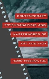 Contemporary Psychoanalysis and Masterworks of Art and Film | Harry Trosman M. D. |