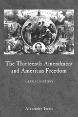 The Thirteenth Amendment and American Freedom | Alexander Tsesis |