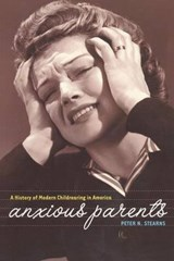 Anxious Parents | Peter N. Stearns |