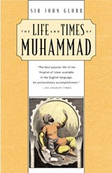 The Life and Times of Muhammad | Sir Glubb |