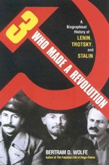 Three Who Made a Revolution | Bertram D. Wolfe |