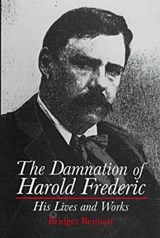 The Damnation of Harold Frederic His Lives and Works | BENNETT,  Bridget |
