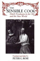The Sensible Cook Dutch Foodways in the Old and the New World