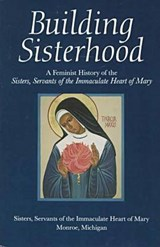 Building Sisterhood | Sisters,Servants of the Immaculate Heart of Mary,Monroe,Michigan |