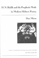 H. N. Bialik and the Prophetic Mode in Modern Hebrew Poetry | Dan Miron |