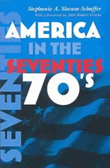America in the Seventies | Stephanie A. Slocum-Schaffer |
