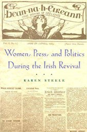 Women, Press, and Politics During the Irish Revival | Karen Steele |