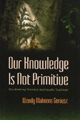 Our Knowledge Is Not Primitive | Wendy M. Geniusz |