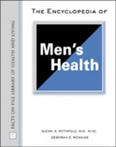 The Encyclopedia of Men's Health | Rothfeld, Glenn S. ; Romaine, Deborah S. |