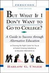 But What If I Don't Want to Go to College? | Harlow G. Unger |