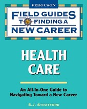 Field Guides to Finding a New Career: Health Care