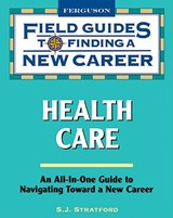 Field Guides to Finding a New Career: Health Care | S. J. Stratford |
