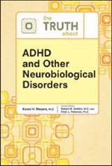 The Truth About ADHD and Other Neurobiological Disorders | Meyers, Karen H., Ph.D. |