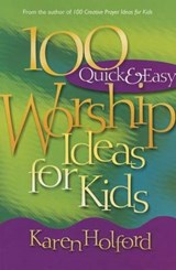 100 Quick & Easy Worship Ideas for Kids | Karen Holford |