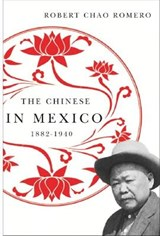 The Chinese in Mexico, 1882-1940 | Robert Chao Romero |