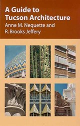 A Guide to Tucson Architecture | Nequette, Anne M. ; Jeffery, R. Brooks |