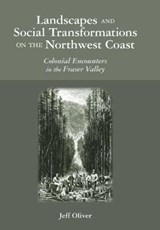 Landscapes and Social Transformations on the Northwest Coast | Jeff Oliver |