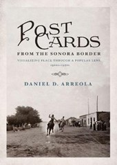 Postcards from the Sonora Border | Daniel D. Arreola |