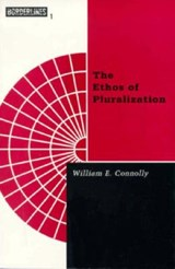Ethos of Pluralization | William E. Connolly |