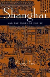 Shanghai and the Edges of Empires | Meng Yue |