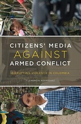 Citizens' Media Against Armed Conflict | Clemencia Rodriguez |